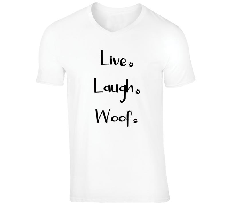 Live Laugh Woof T Shirt