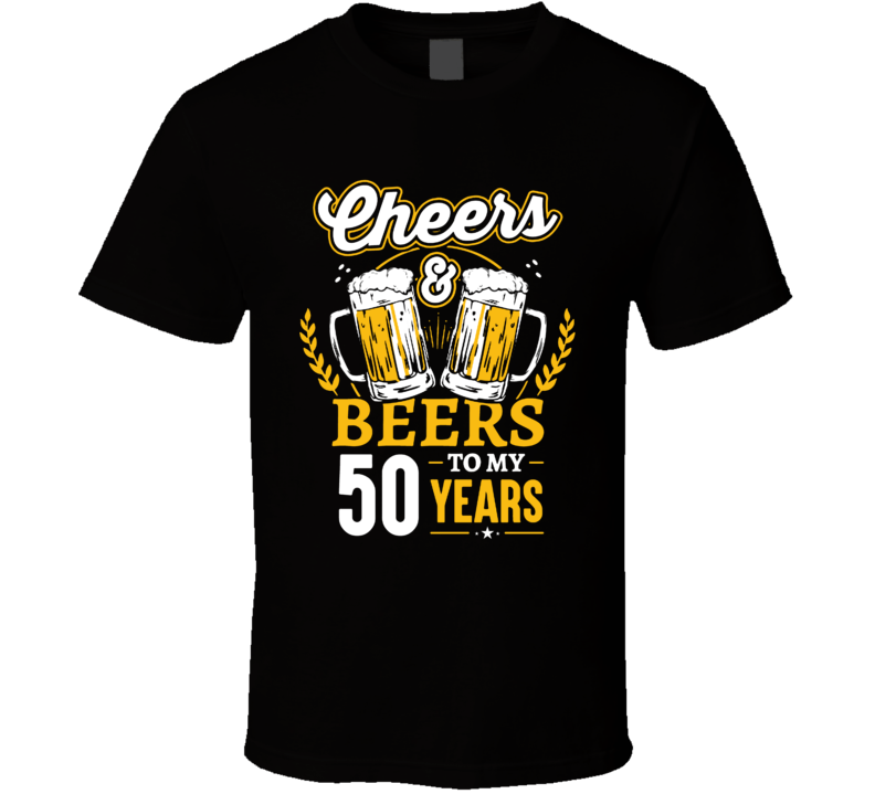 Cheers And Beers To My 50 Years T Shirt