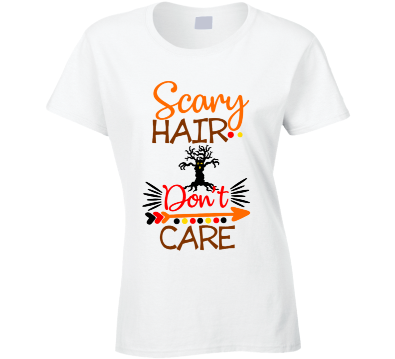 Scary Hair Don't Care Ladies T Shirt