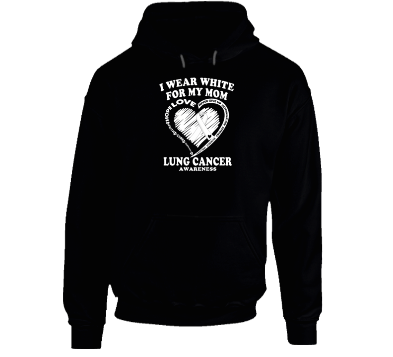 Lung Cancer Awareness - I Wear White For My Mom Hoodie