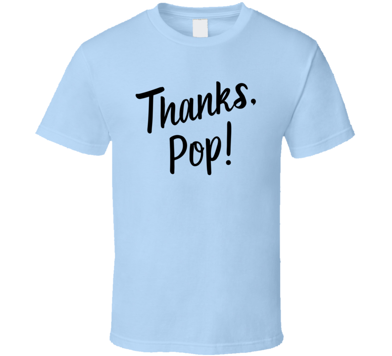 Thanks, Pop! T Shirt