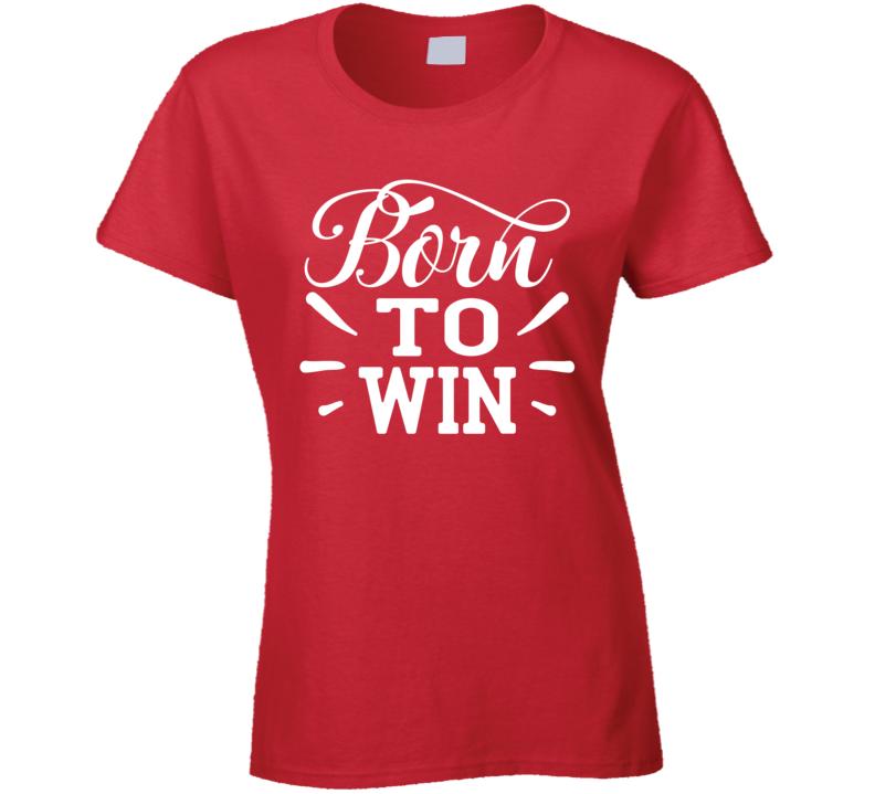 Born To Win Ladies T Shirt