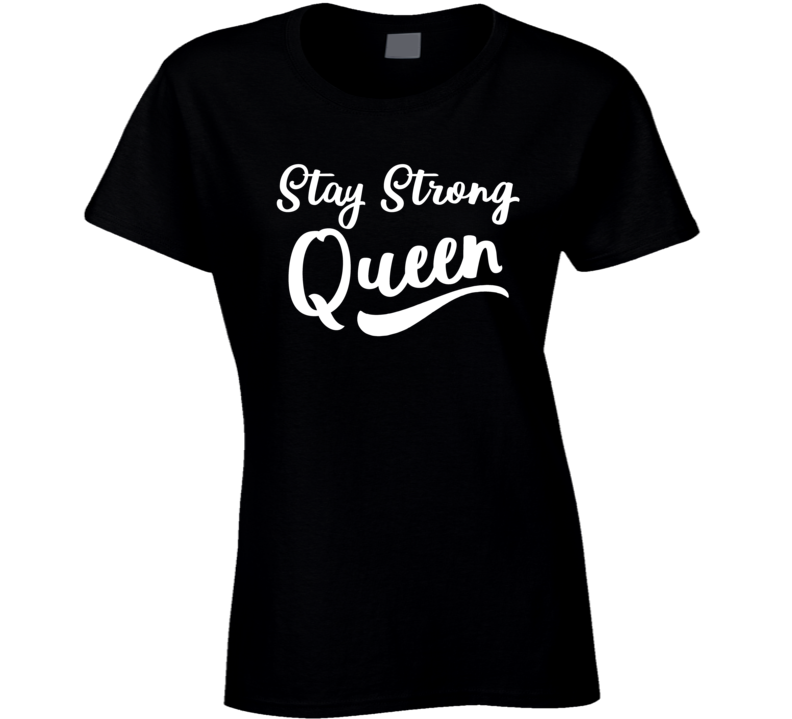 Stay Strong Queen Ladies T Shirt
