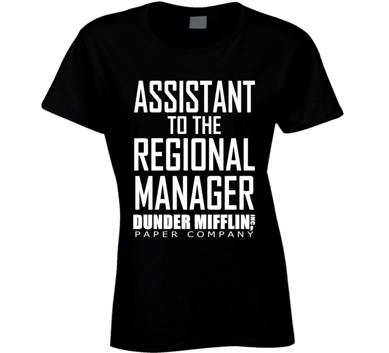 Dunder Mifflin, Inc Paper Company Assistant To The Regional Manager Ladies T Shirt