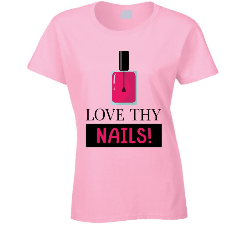 Love Thy Nails Ladies T Shirt