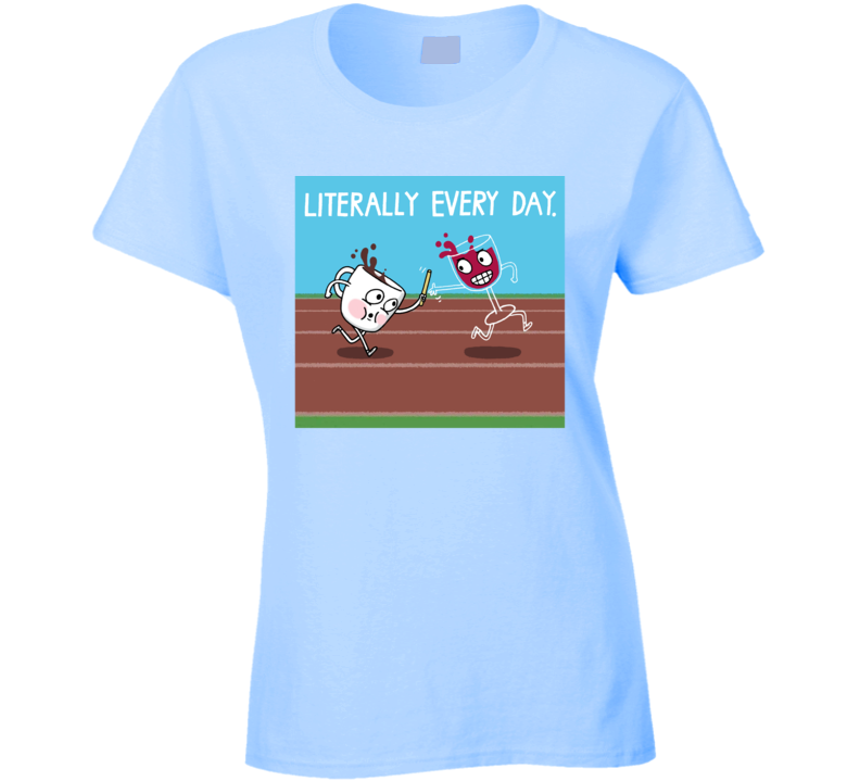Coffee Then Wine Literally Every Day Ladies T Shirt