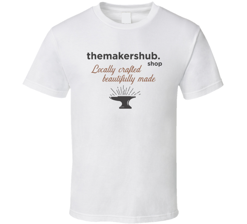Themakershub.shop Locally Crafted Beautifully Made T Shirt