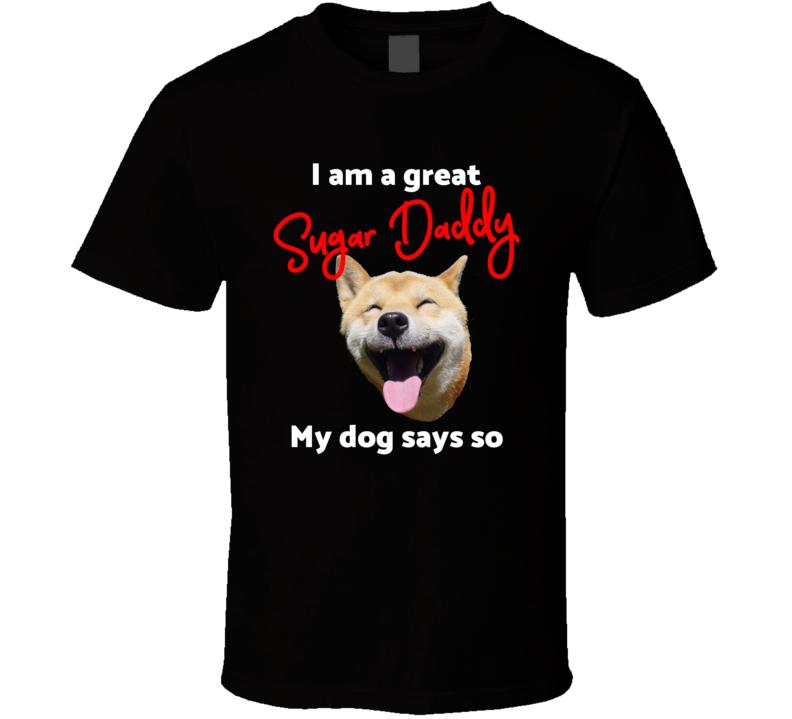 I Am A Great Sugar Daddy. My  Says So. T Shirt