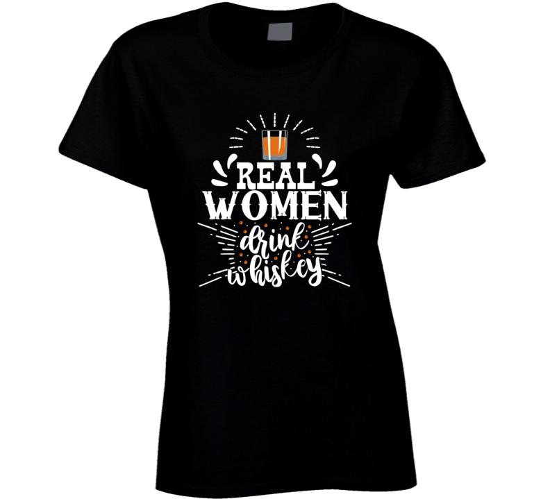 Real Women Drink Whiskey Ladies T Shirt
