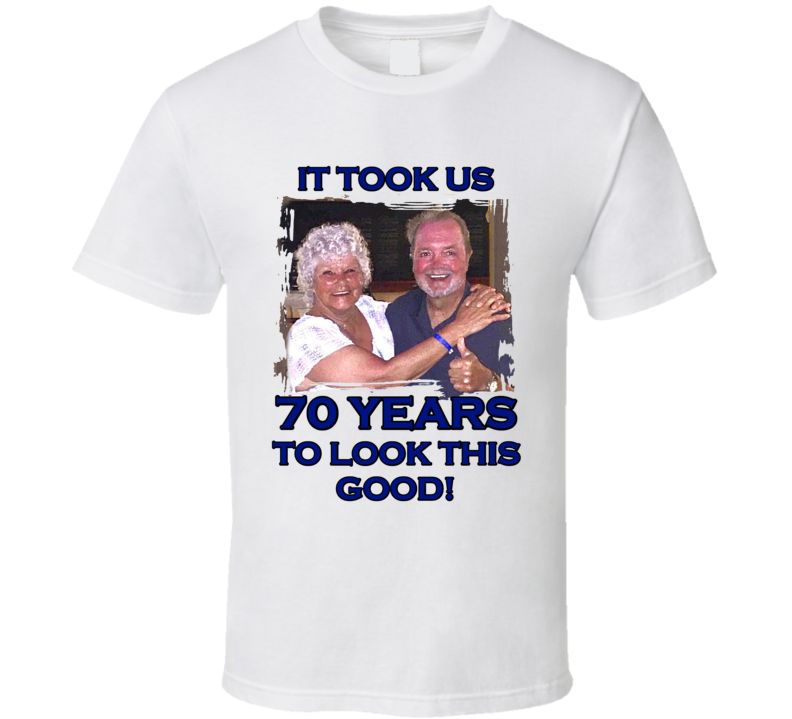 It Took Us 70 Years To Look This Good T Shirt