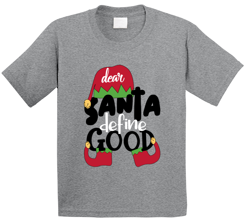 Dear Santa Define Good T Shirt