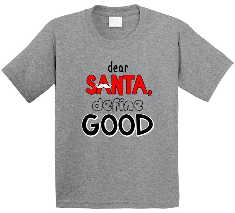 Dear Santa, Define Good T Shirt
