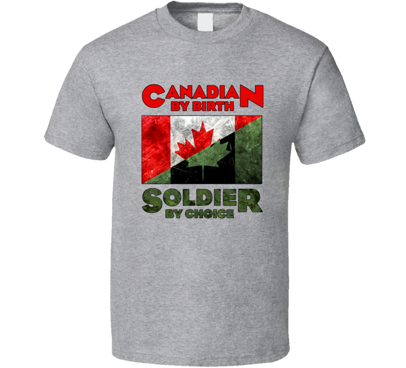 Canadian By Birth Soldier By Choice T Shirt