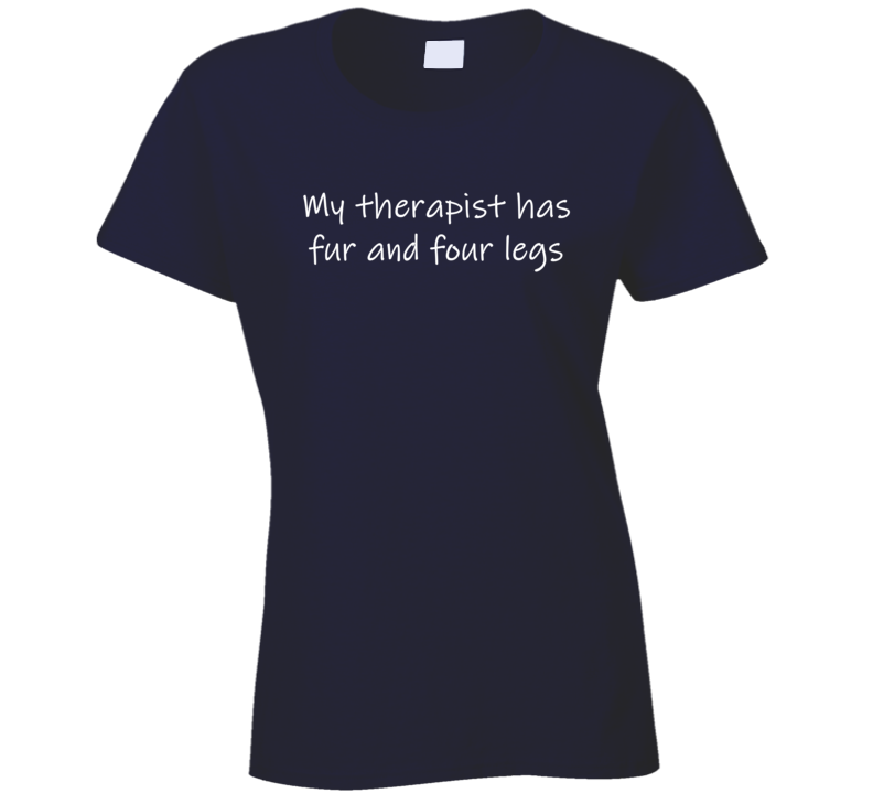 My Therapist Has Fur And Four Legs Ladies T Shirt