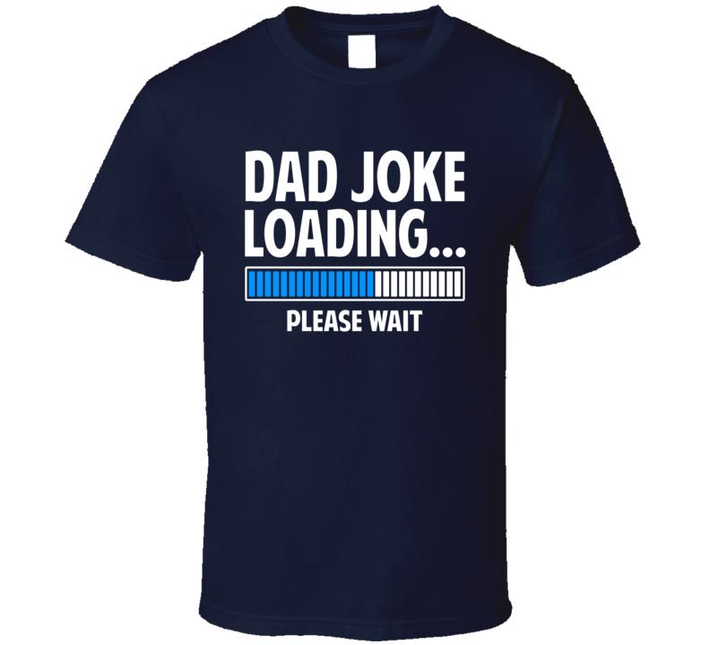 Dad Joke Loading... Please Wait T Shirt