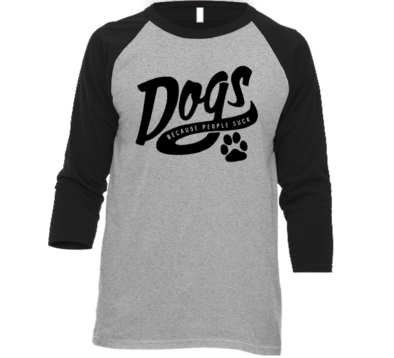 Dogs Because People Suck T Shirt