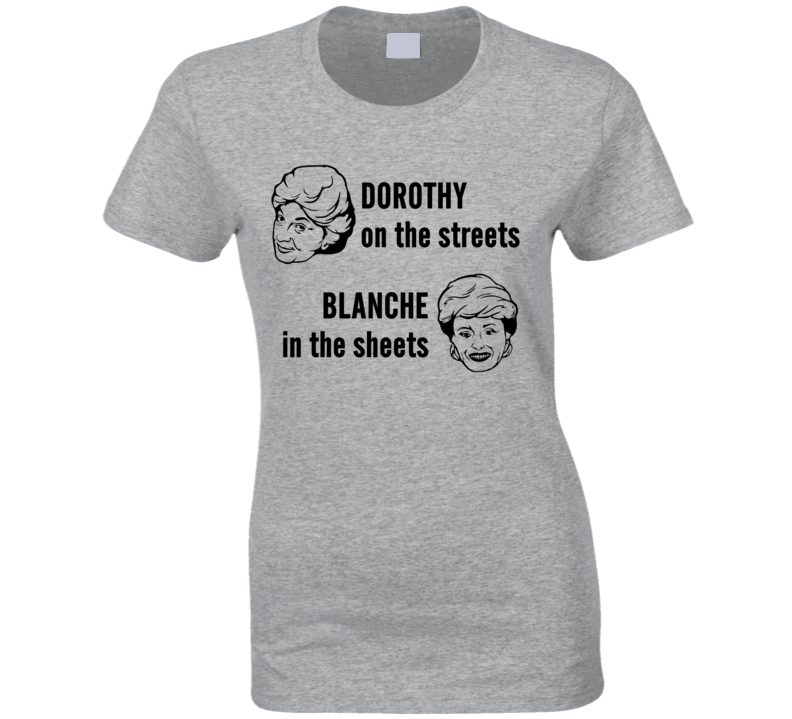 Golden Girls Dorothy On The Streets Blanche In The Sheets Ladies T Shirt