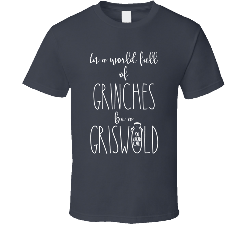 In A World Full Of Grinches Be A Griswold T Shirt
