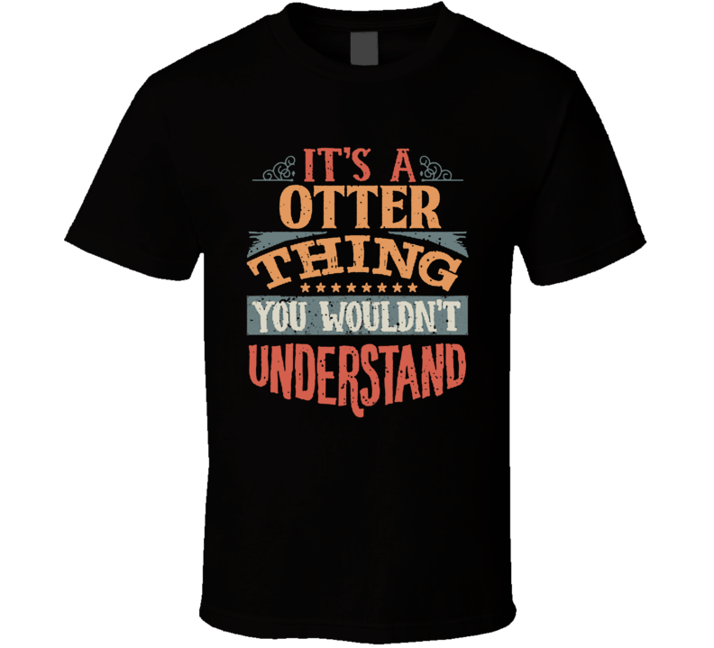 It's An Otter Thing You Wouldn't Understand T Shirt