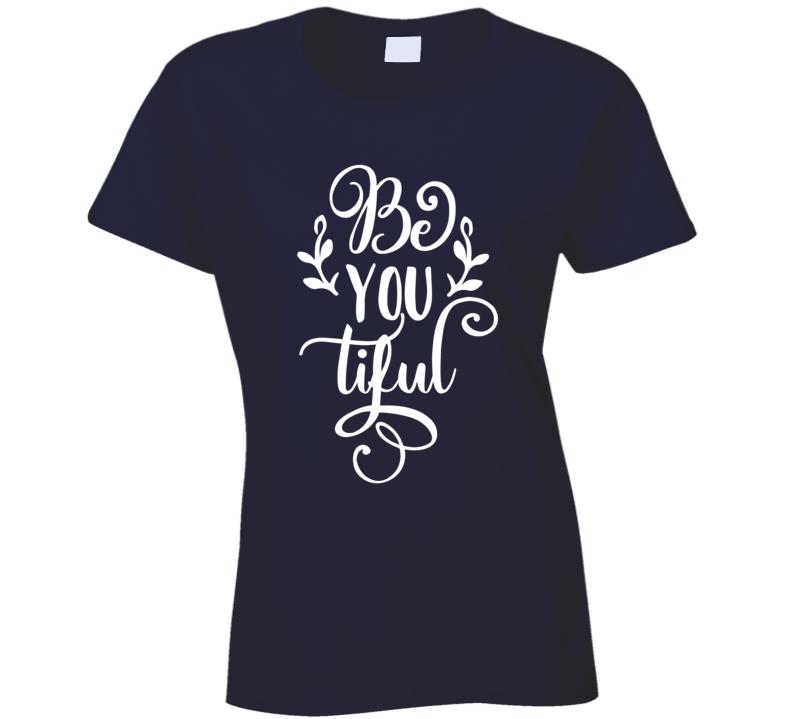 Be You Tiful Beautiful Ladies T Shirt