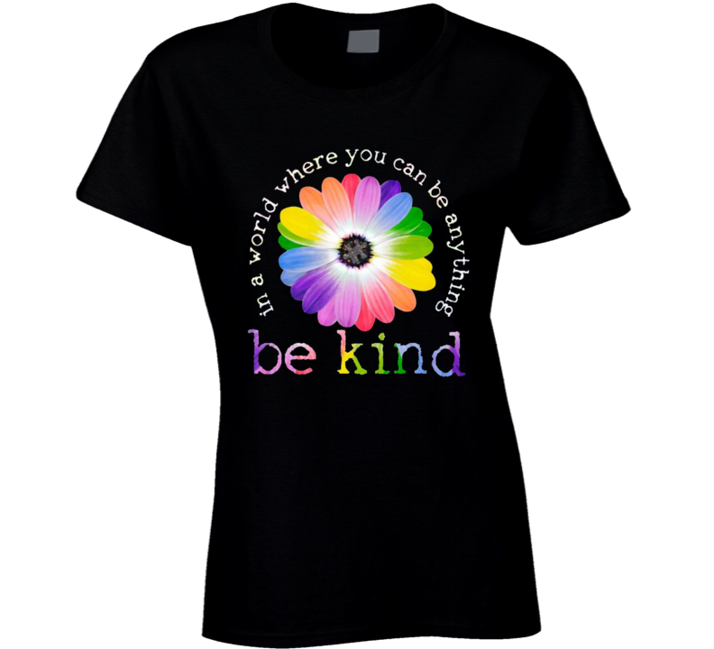 In A World Where You Can Be Anything Be Kind Ladies T Shirt