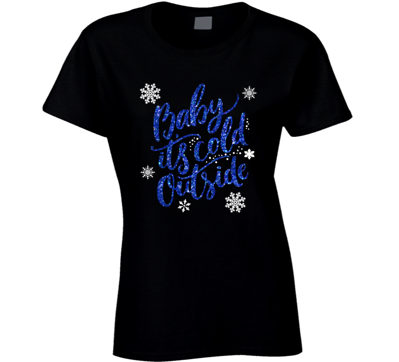 Baby It's Cold Outside Ladies T Shirt
