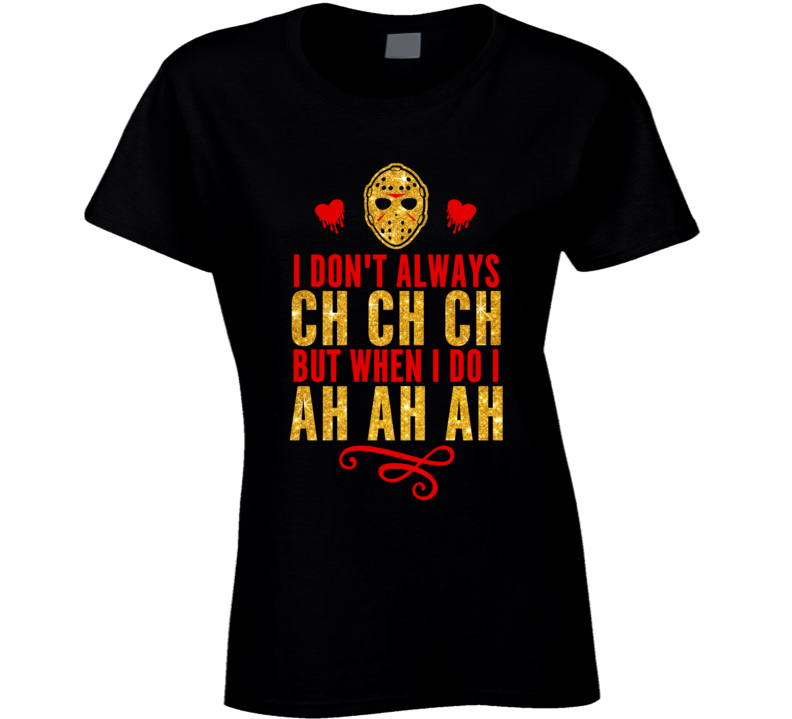 Jason Vorhees Friday The 13th Ch Ch Ch Funny Ladies T Shirt