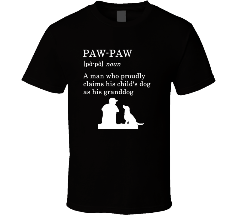 Paw-paw Definition A Man Who Proudly Claims His Child's Dog As His Grand T Shirt