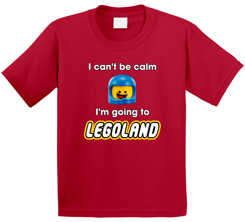 I Can't Be Calm I'm Going To Legoland T Shirt