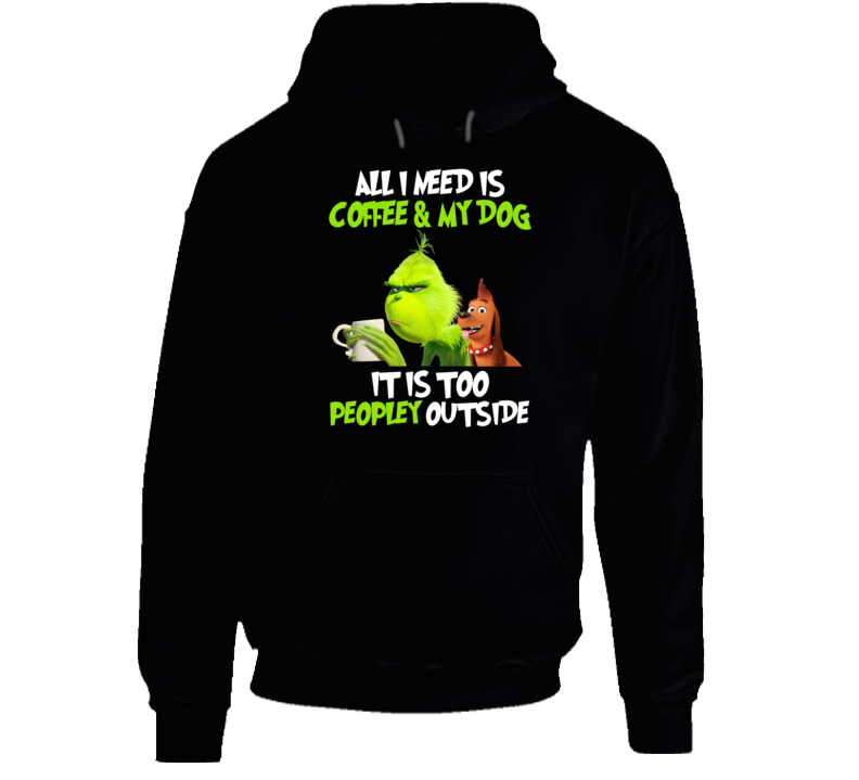 Grinch - All I Need Is Coffee & My Dog Too Peopley Outside Hoodie