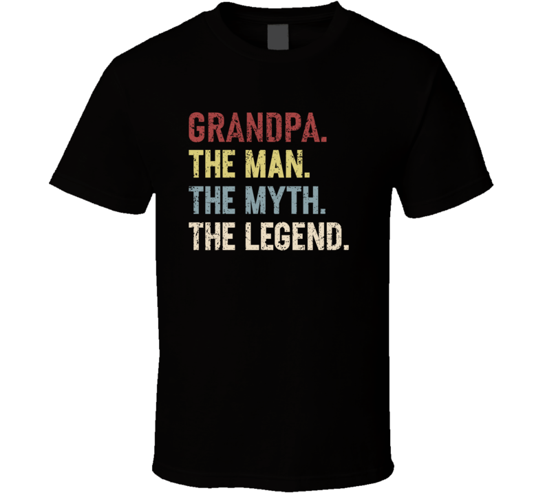 Grandpa. The Man. The Myth. The Legend. T Shirt