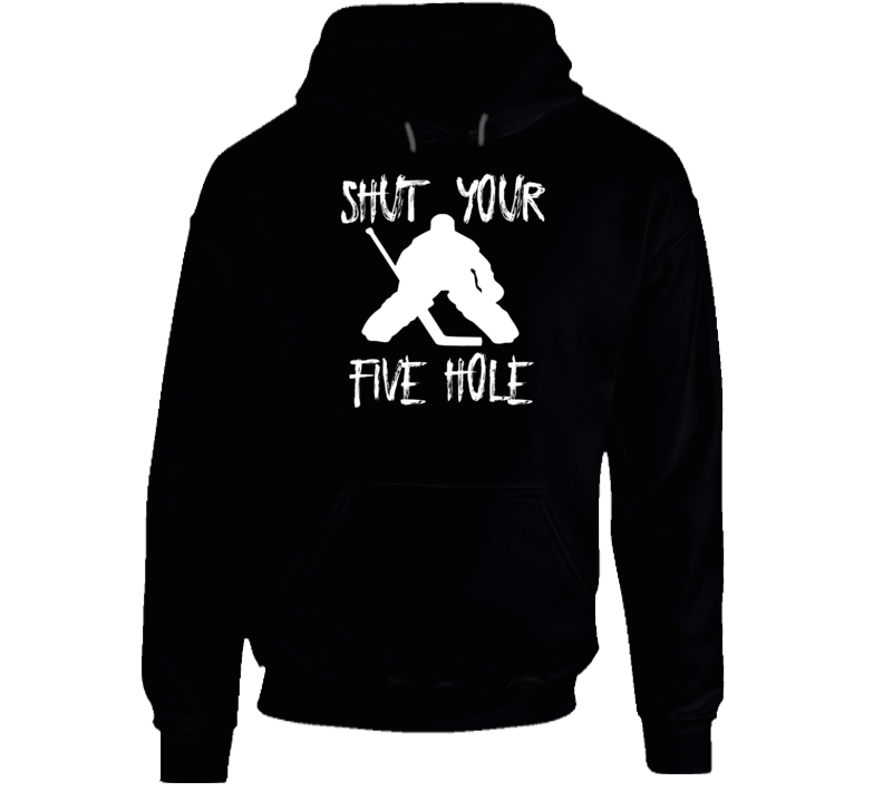 Shut Your Five Hole Hoodie
