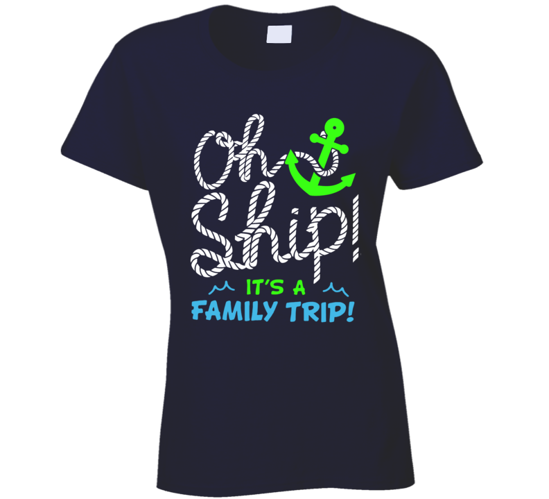 Oh Ship It's A Family Trip Ladies T Shirt