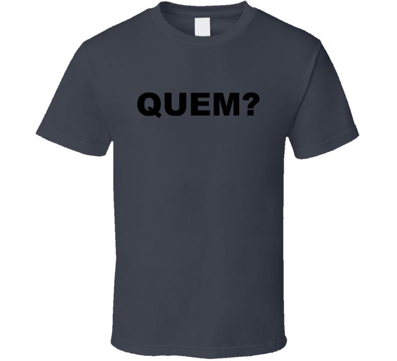 Quem? T Shirt