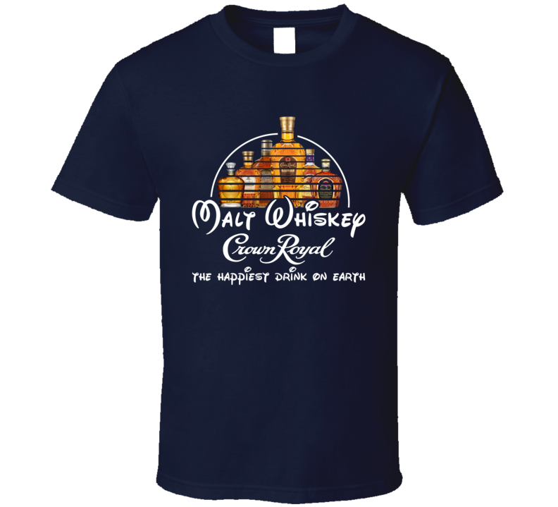 Malt Whiskey Crown Royal The Happiest Drink On Earth T Shirt