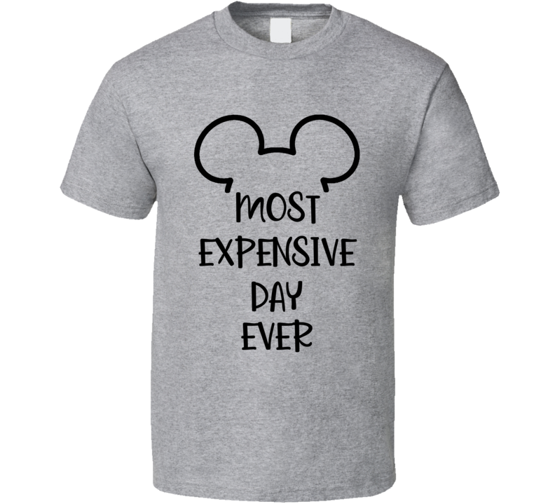 Most Expensive Day Ever T Shirt