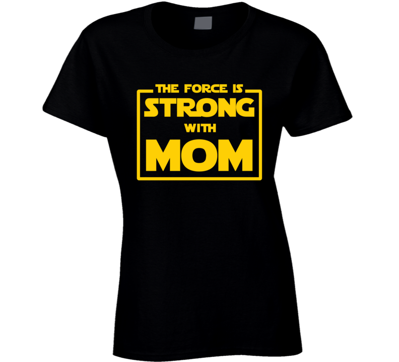 Star Wars - The Force Is Strong With Mom Ladies T Shirt