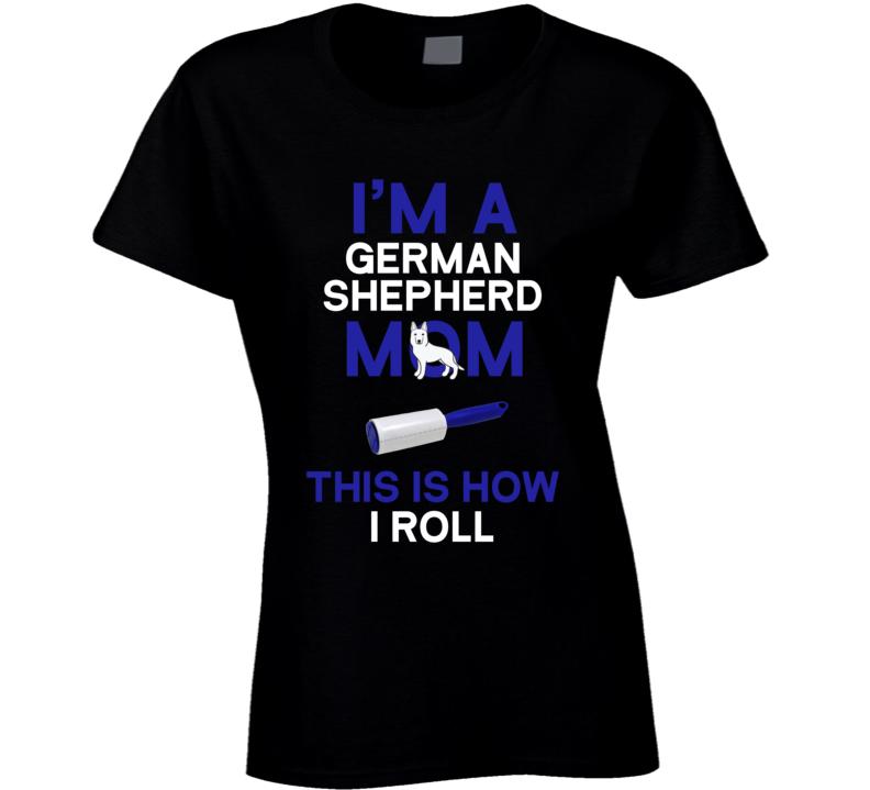 I'm A German Shepherd Mom This Is How I Roll Ladies T Shirt