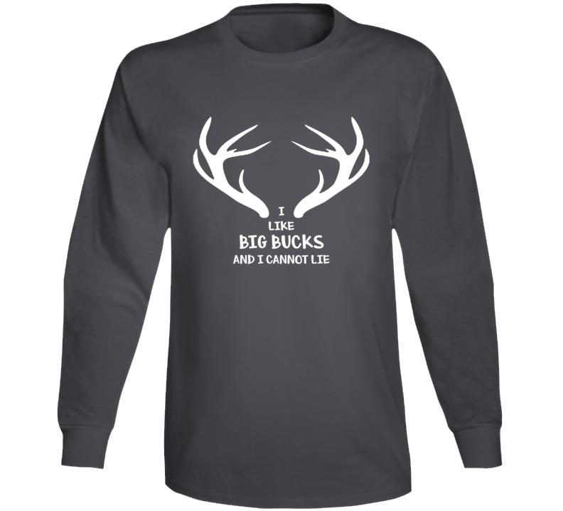 I Like Big Bucks And I Cannot Lie Long Sleeve