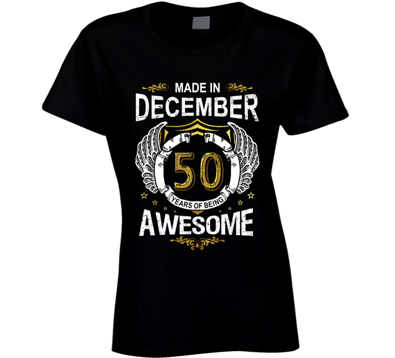Made In December 50 Years Of Being Awesome Fifty Ladies T Shirt