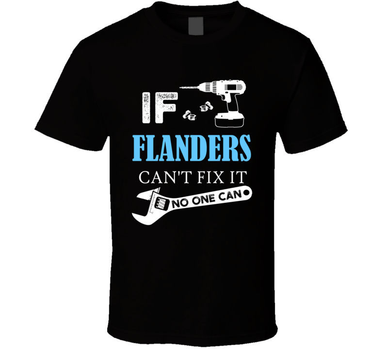 If Flanders Can't Fix It No One Can T Shirt