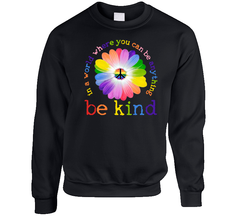 In A World Where You Can Be Anything Be Kind Pride Crewneck Sweatshirt