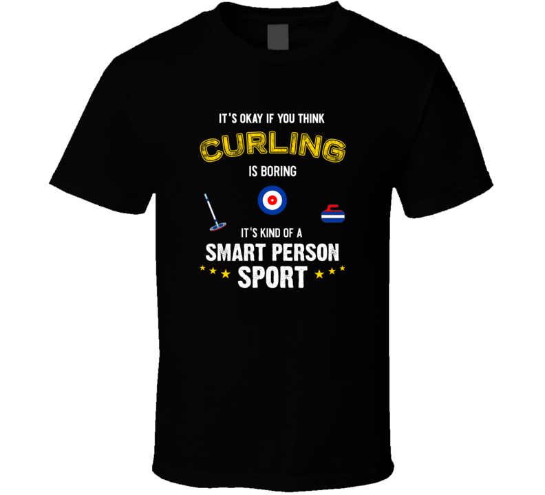 It's Okay If You Think Curling Is Boring It's Kind Of A Smart Person Sport T Shirt