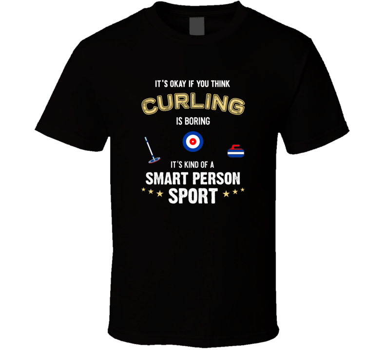 Curling Is A Smart Person Sport T Shirt