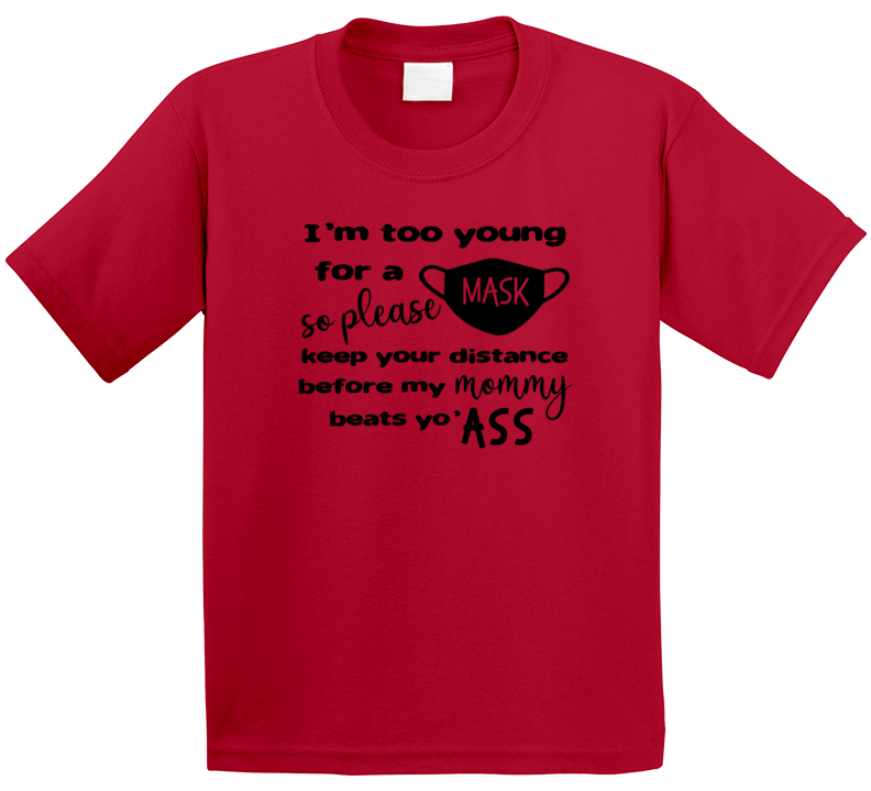 I'm Too Young For A Mask So Keep Your Distance T Shirt