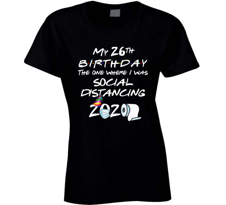 26th Birthday The One Where I Was Social Distancing Ladies T Shirt