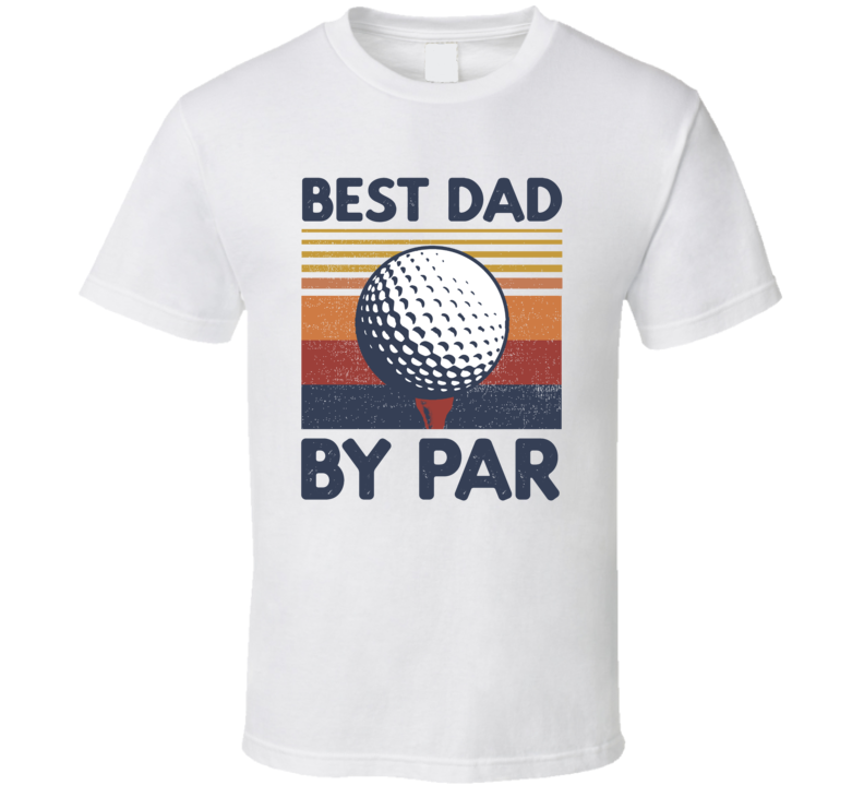Best Dad By Par T Shirt