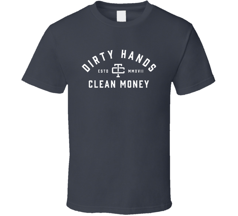 Dirty Hands Clean Money T Shirt