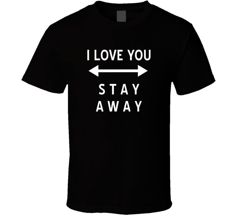 I Love You Stay Away 6 Feet T Shirt