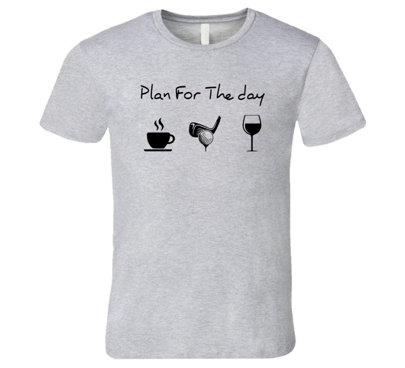 Plan For The Day Coffee Golf Wine T Shirt